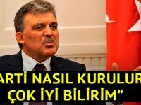 """Abdullah Gül """"Parti nasıl kurulur çok iyi bilirim"""""""