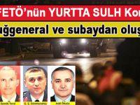 İşte FETÖ'nün 'yurtta sulh' konseyi; 30 Tuğgeneral ve subaydan oluşuyor!