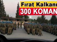 Fırat Kalkanı'na 300 Komando!