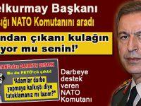 Genelkurmay Başkanı Hulusi Akar, darbeye destek çıkan NATO komutanını aradı!