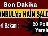 İstanbul'da hain saldırı; 20 Polis yaralı!