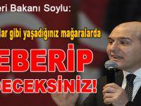 İçişleri Bakanı Süleyman Soylu; Geberip gideceksiniz!