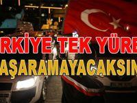 Türkiye teröre karşı tek yürek; Başaramayacaksınız!