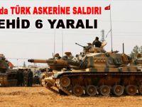 El Bab'ta Türk Askerine saldırı: 1 şehid, 6 yaralı!