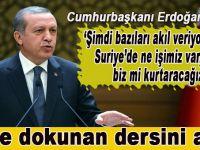 """Erdoğan; """"Şimdi bazıları akıl veriyor, """"Bizim Suriye'de ne işimiz var? Dünyayı biz mi kurtaracağız?"""" diyor"""""""