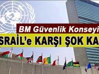 BM Güvenlik Konseyi'nden İsrail'e karşı şok karar