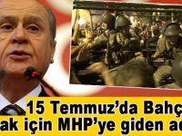 15 Temmuz'da Bahçeli'yi almak için MHP'ye giden adam