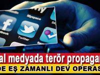 Sosyal medyada terör propagandası yapanlara dev operasyon!