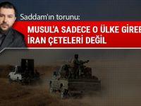 Saddam'ın torunu: Musul'a sadece Türkiye girebilir