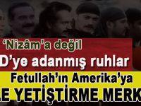 'Nizâm'a değil, ABD'ye adanmış ruhlar veya Fettoş'un Amerika'ya köle yetiştirme merkezi!