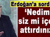 """Ahmet Kekeç:  Erdoğan'a sordum: """"Nedim'i siz mi içeri attırdınız?"""""""