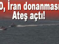 ABD, İran donanmasına ateş açtı