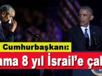 "İsrail Cumhurbaşkanı; ""Obama 8 yıl İsrail'e çalıştı!"""