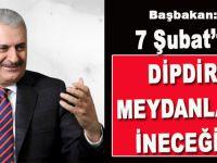 Başbakan Yıldırım 7 Şubat'ı işaret etti
