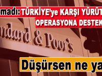 Şaşırtmadı; S&P Türkiye'nin kredi notunu düşürdü