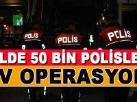 50 Bin polisle dev operasyon!