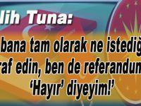 Salih Tuna: Siz bana tam olarak ne istediğinizi itiraf edin, ben de referandumda 'Hayır' diyeyim