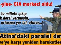 """CIA, Atina'daki """"paralel devleti""""ni -Türkiye'ye karşı- yeniden hareketlendirdi!"""