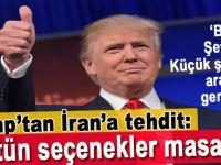 """Trump'tan İran'a tehdit: """"Bütün seçenekler masada!"""""""