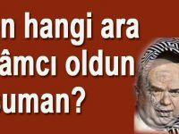 Sen hangi ara İslamcı oldun Asuman?