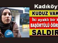 Kadıköy'de Başörtülü öğrenciye alçak saldırı!