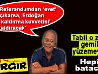 """""""Referandumdan 'evet' çıkarsa, Erdoğan, 'suyun kaldırma kuvvetini' kaldıracak"""""""