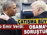 Çatışma büyüyor; Trump emir verdi; Obama soruşturulacak!