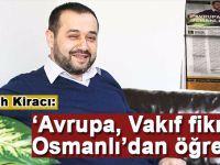 Abdullah Kiracı: Avrupa vakıf fikrini Osmanlı'dan öğrendi!