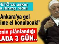 """FETÖ'den tutuklu bir albay daha itirafçı oldu; """"Acil Ankara'ya gel yönetime el konulacak!"""""""