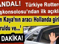 """Türkiye Rotterdam Başkonsolosu'ndan ilk açıklama: """"Bakan Kaya'nın aracı Hollanda girişinde durduruldu ve ..."""""""