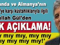 Hollanda ve Almanya ile yaşanan krizle ilgili Abdullah Gül'den şok açıklama!