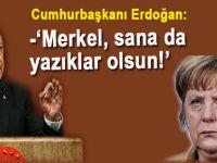 Cumhurbaşkanı Erdoğan: Merkel sana da yazıklar olsun!