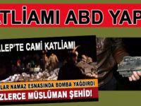Halep'te Cami'de ki katliamı ABD yaptı!