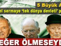 Beş büyük aile=Küresel sermaye; Tek Dünya Devleti peşinde!