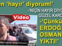 """Niçin 'hayır' diyorsun? """"Çünkü Erdoğan Osmanlı'yı yıktı!"""""""