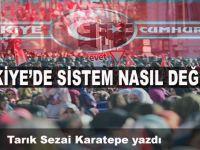 Tarık Sezai Karatepe yazdı; Türkiye'de sistem nasıl değişir?