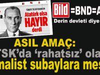 """Asıl amaç: """"TSK'da """"rahatsız"""" olduğunu düşündükleri Kemalist subaylara mesaj vermek!"""""""