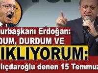 """Cumhurbaşkanı Erdoğan: """"Sustum sustum ama açıklıyorum; bu Kılıçdaroğlu, 15 Temmuz'da..."""""""