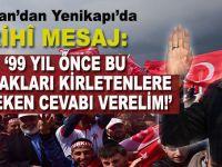 """Erdoğan'dan Yenikapı'da tarihî mesaj; """"99 Yıl önce bu toprakları kirletenlere gereken cevabı verelim!"""""""