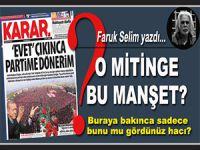 """Faruk Selim yazdı; O dev mitinge bu """"manşet?"""" ne anlama geliyor?"""