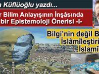 Ayhan Küflüoğlu yazdı; Yeni bir Bilim Anlayışının İnşasında, İslâmî bir Epistemoloji Önerisi (1)