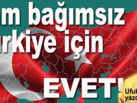 Ufuk Coşkun; Tam bağımsız Türkiye için Evet!