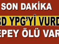 Son dakika; ABD, YPG'yi vurdu! Ölüler var!