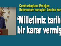 Cumhurbaşkanı Erdoğan: Milletimiz tarihi bir karar vermiştir!