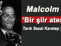"""Tarık Sezai Karatepe Malcolm X'i yazdı; """"Bir şiir ateşle!"""""""