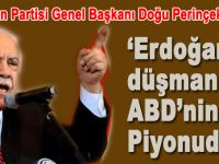 Perinçek: Erdoğan düşmanları ABD'nin piyonudur!