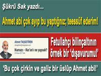 Şükrü Sak yazdı; Ahmet abi çok ayıp bu yaptığınız; teessüf ederim!