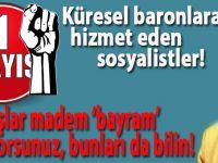 1 Mayıs: Küresel baronlara hizmet eden sosyalistler!