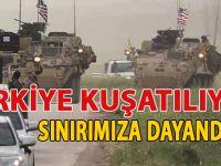 Türkiye kuşatılıyor; sınıra dayandılar!