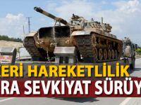 Suriye sınırında askeri hareketlilik ve sekviyat sürüyor!